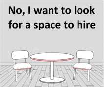 No, I want to look for a space to hire